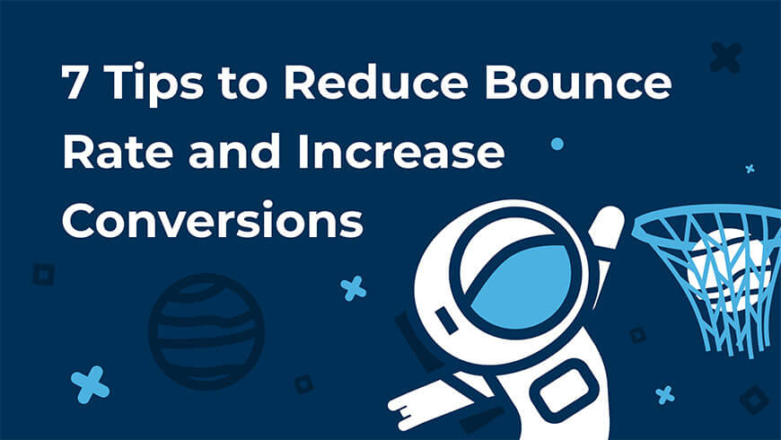 7 tips on how to reduce bounce rate and increase conversions